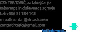 CENTER TASIĆ, za izboljšanje  telesnega in duševnega zdravja   tel: +386 51 254 148 e-mail: centar@drtasic.com centardrtasic@gmail.com